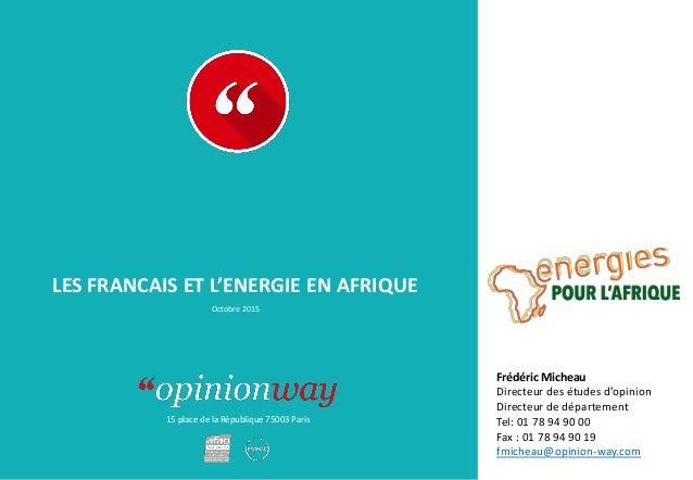 15 place de la République 75003 Paris LES FRANCAIS ET L'ENERGIE EN AFRIQUE Octobre 2015 Frédéric Micheau Directeur des étu...