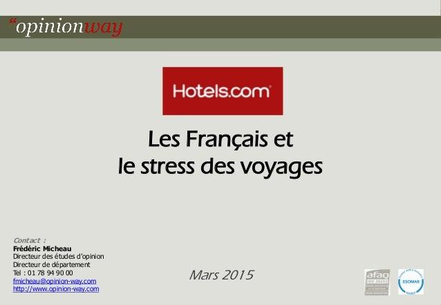 1pour Les Français et le stress des voyages - Février 2015 Les Français et le stress des voyages Mars 2015 Contact : Frédé...