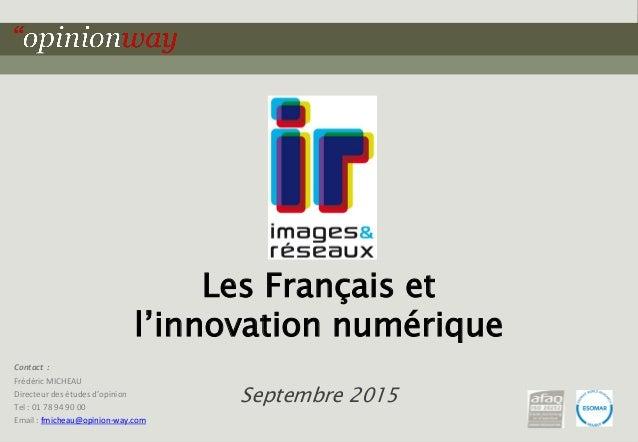 1pour « Les Français et l'innovation numérique – Juillet 2015 Les Français et l'innovation numérique Septembre 2015 Contac...