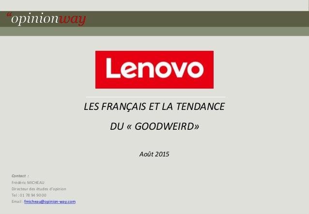1pour - Les Français et la tendance du « Goodweird » - Août 2015 Contact : Frédéric MICHEAU Directeur des études d'opinion...