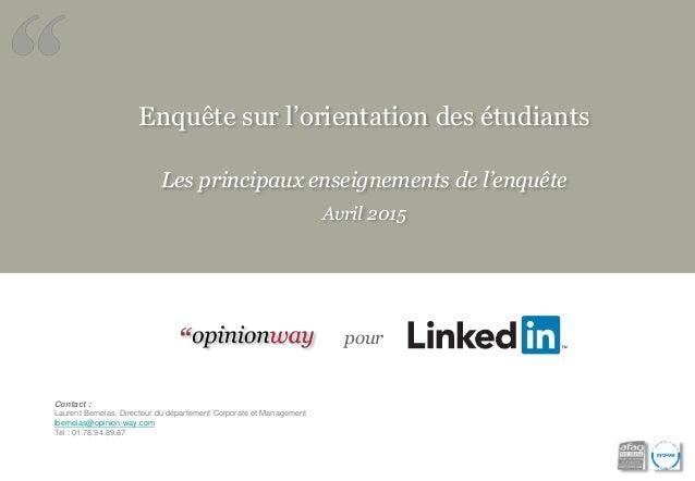 Enquête sur l'orientation des étudiants Les principaux enseignements de l'enquête Avril 2015 pour Contact : Laurent Bernel...