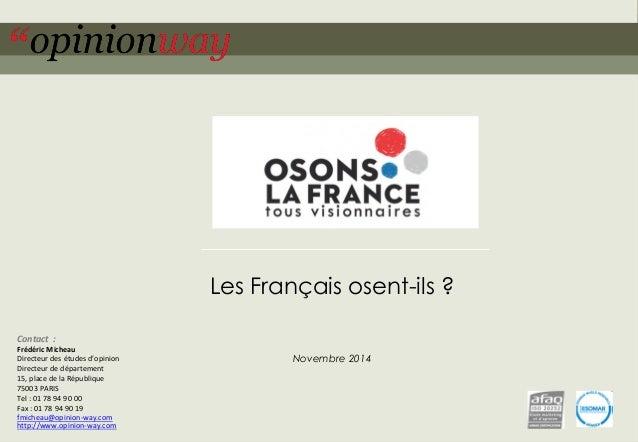 1  pour Osons la France –Les Français osent-ils ?  Les Français osent-ils ?  Novembre 2014  Contact:  Frédéric Micheau  Di...