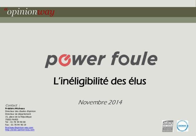 L'inéligibilité des élus  Novembre 2014 Contact :  Frédéric Micheau  Directeur des études d'opinion  Directeur de départem...