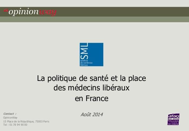 Contact :  OpinionWay  15 Place de la République, 75003 Paris  Tel : 01 78 94 90 00  La politique de santé et la place des...
