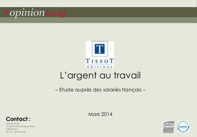 """1pour Tissot – L'argent au travail – Etude auprès des salariés français – Mars 2014""""opinionway Contact : OpinionWay 15 pla..."""