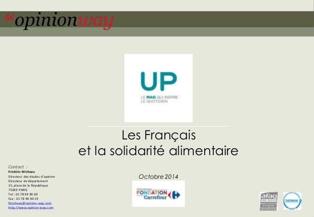 Les Français  et la solidarité alimentaire  Octobre 2014  Contact :  Frédéric Micheau  Directeur des études d'opinion  Dir...