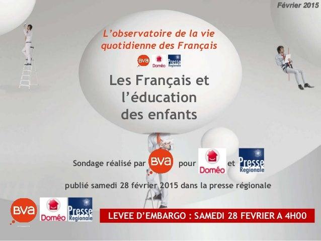 L'observatoire de la vie quotidienne des Français Les Français et l'éducation des enfants Février 2015 Sondage réalisé par...