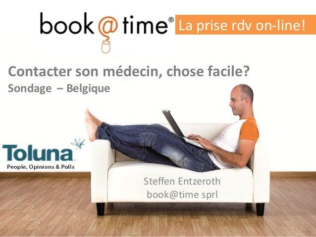 Contacter son médecin, chose facile? Sondage – Belgique  Steffen Entzeroth  book@time sprl  La prise rdv on-line!