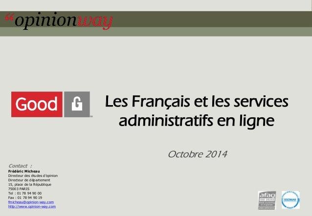 Les Français et les services  administratifs en ligne  Octobre 2014  Contact :  Frédéric Micheau  Directeur des études d'o...