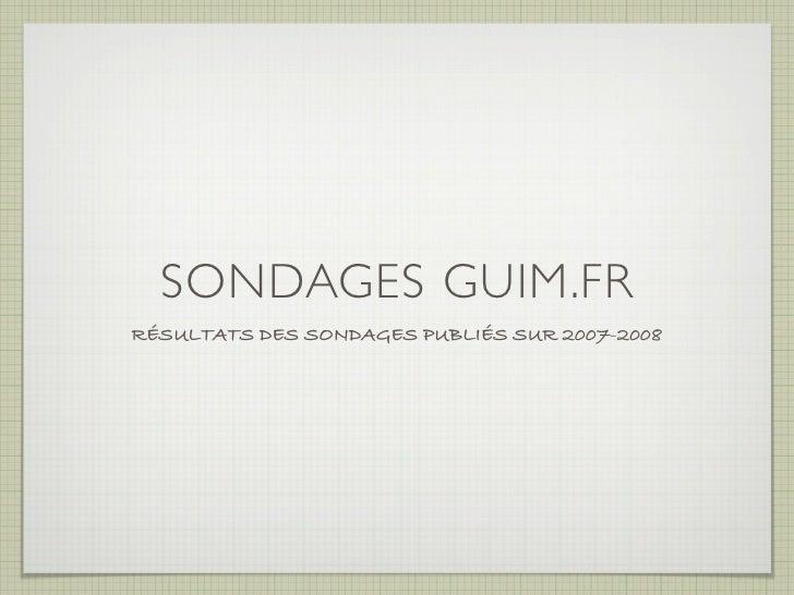 SONDAGES GUIM.FR RÉSULTATS DES SONDAGES PUBLIÉS SUR 2007-2008