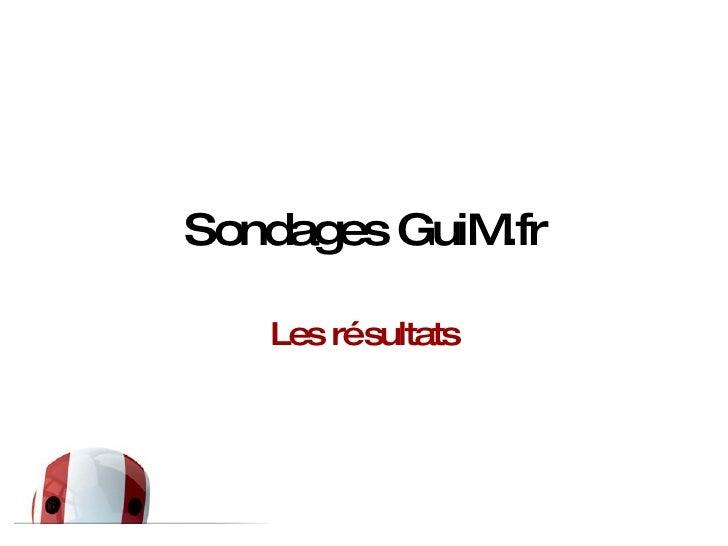 Sondages GuiM.fr Les résultats
