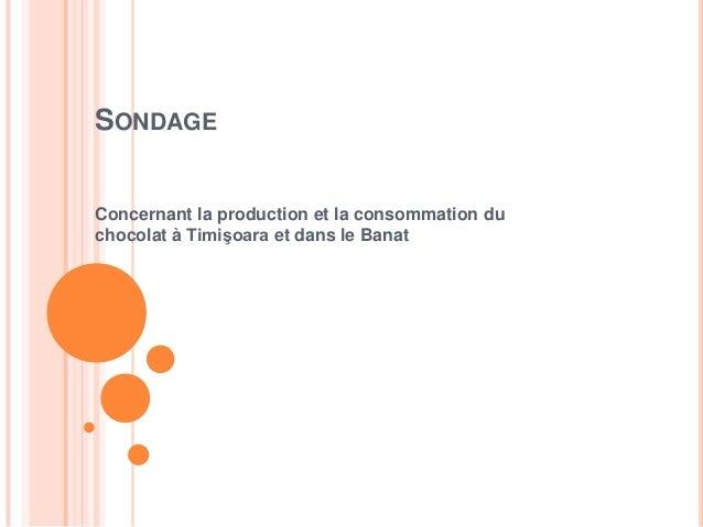 SONDAGEConcernant la production et la consommation duchocolat à Timişoara et dans le Banat