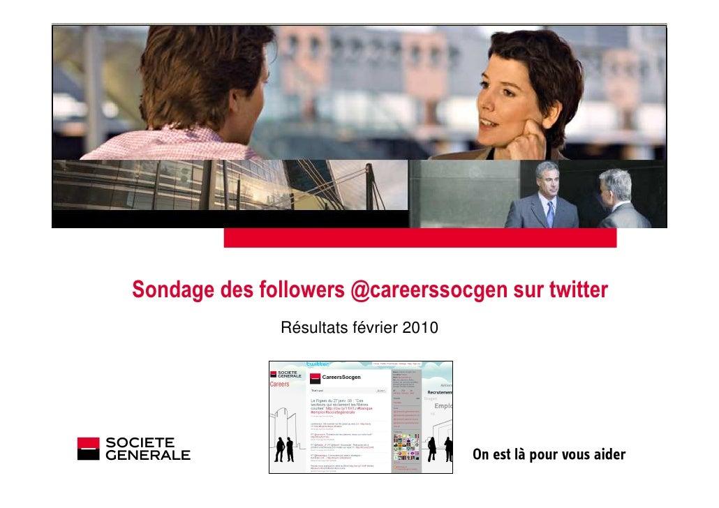 Janvier 2010               Sondage des followers @careerssocgen sur twitter                         Résultats février 2010