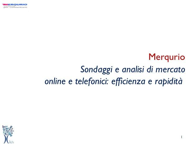 Merqurio Sondaggi e analisi di mercato online e telefonici: efficienza e rapidità