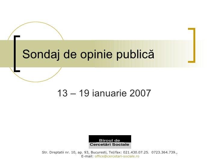 Sondaj de opinie publică 13 – 19 ianuarie 2007 Str. Dreptatii nr. 10, ap. 93, Bucuresti,   Tel / fax: 021.430.07.25.  0723...