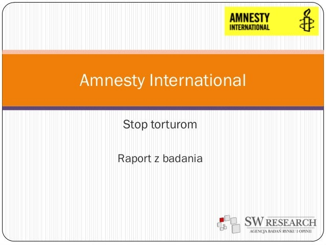 Stop torturom Raport z badania Amnesty International