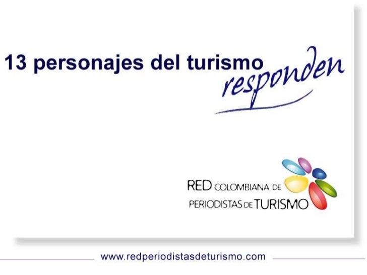 Personajes que participaron del sondeo* Oscar Rueda                           * Alejandro Morales(Viceministro de Turismo)...