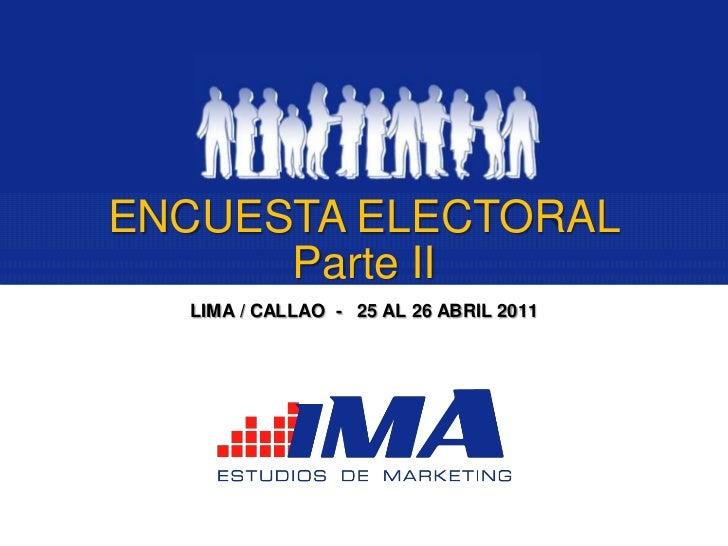 ENCUESTA ELECTORAL      Parte II  LIMA / CALLAO - 25 AL 26 ABRIL 2011