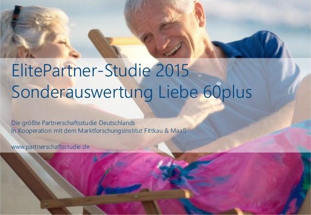 ElitePartner-Studie 2015 Sonderauswertung Liebe 60plus Die größte Partnerschaftsstudie Deutschlands In Kooperation mit dem...