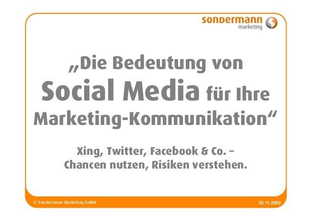 """© Sondermann Marketing GmbH 125.11.2010 """"Die Bedeutung von Social Media für Ihre Marketing-Kommunikation"""" Xing, Twitter, F..."""