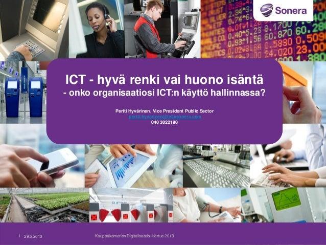 ICT - hyvä renki vai huono isäntä - onko organisaatiosi ICT:n käyttö hallinnassa? Pertti Hyvärinen, Vice President Public ...