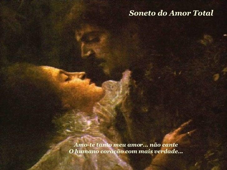 Soneto do Amor Total Amo-te tanto meu amor... não cante  O humano coração com mais verdade...