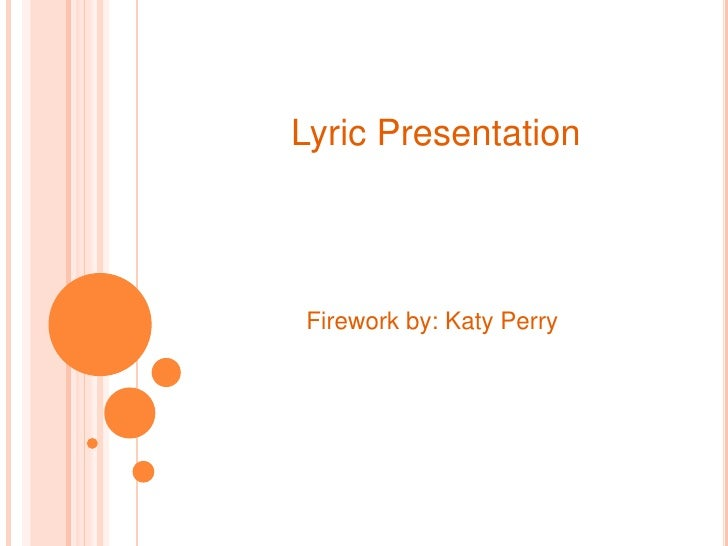 Lyric PresentationFirework by: Katy Perry