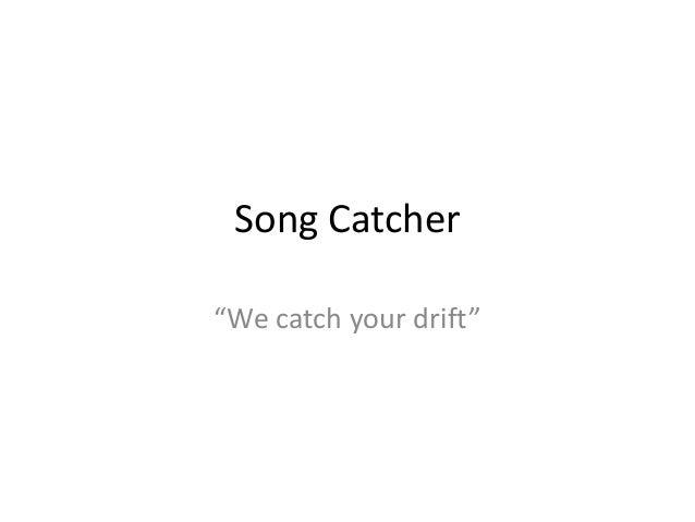 "Song Catcher""We catch your drift"""