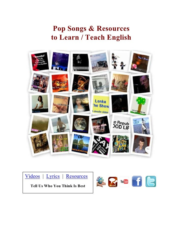 Pop Songs & Resources            to Learn / Teach EnglishVideos | Lyrics | Resources  Tell Us Who You Think Is Best