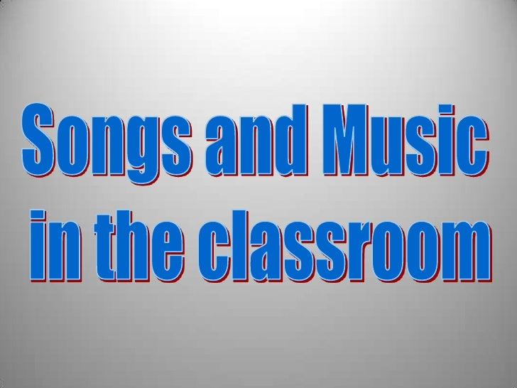 Songs and Music <br />in the classroom<br />