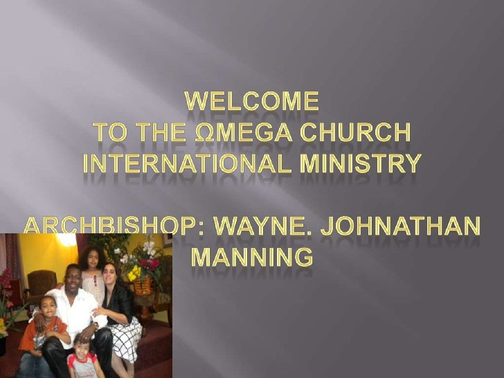 Welcome To The Ωmega Church International MinistryArchBishop: Wayne. Johnathan Manning<br />