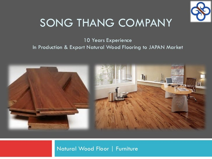SONG THANG COMPANY                     10 Years ExperienceIn Production & Export Natural Wood Flooring to JAPAN Market    ...