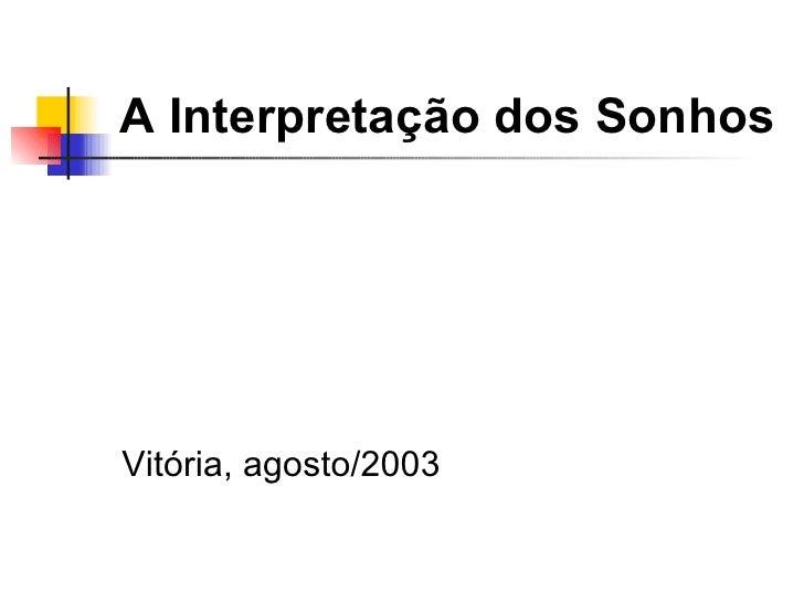 A Interpretação dos SonhosVitória, agosto/2003