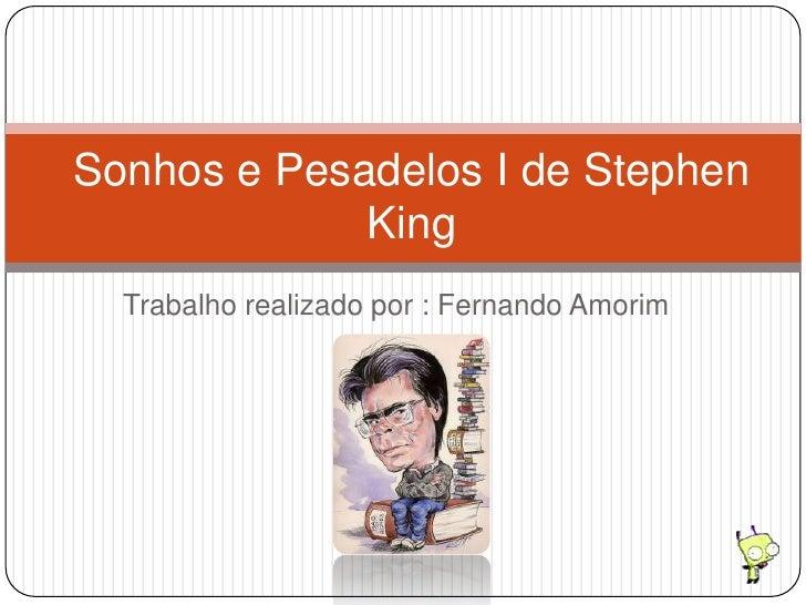 Sonhos e Pesadelos I de Stephen             King  Trabalho realizado por : Fernando Amorim