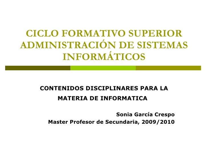 CICLO FORMATIVO SUPERIOR ADMINISTRACIÓN DE SISTEMAS INFORMÁTICOS CONTENIDOS DISCIPLINARES PARA LA MATERIA DE INFORMATICA  ...