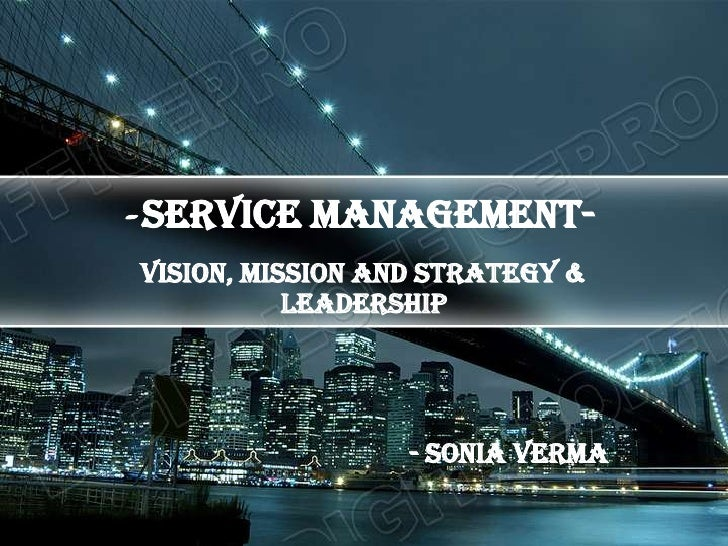 -SERVICE MANAGEMENT-<br />Vision, Mission and Strategy & Leadership<br />                                         - Sonia ...
