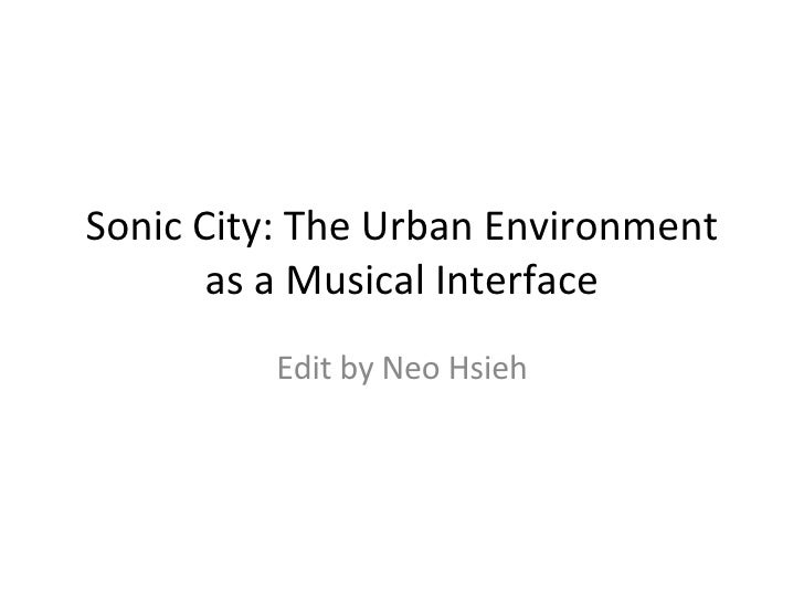Sonic City: The Urban Environment as a Musical Interface Edit by Neo Hsieh