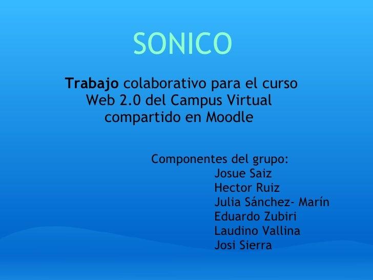 SONICO  Trabajo  colaborativo para el curso Web 2.0 del Campus Virtual   compartido en Moodle <ul><li>Componentes del gru...