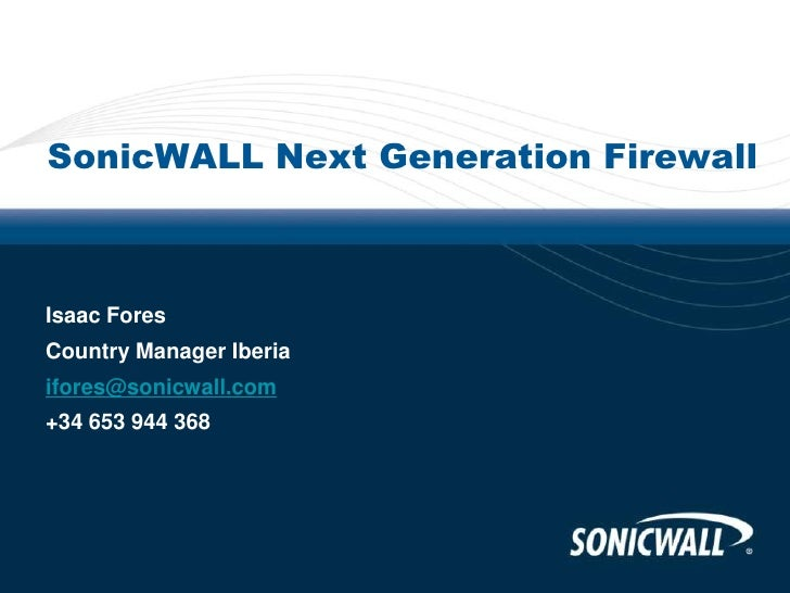 SonicWALL Next Generation FirewallIsaac ForesCountry Manager Iberiaifores@sonicwall.com+34 653 944 368
