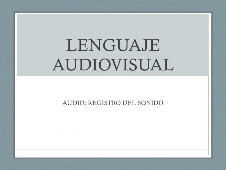 LENGUAJE AUDIOVISUAL AUDIO: REGISTRO DEL SONIDO