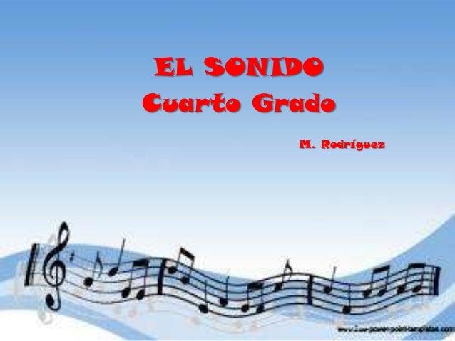 EL SONIDO Cuarto Grado M. Rodríguez