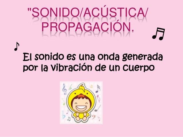 """""""SONIDO/ACÚSTICA/ PROPAGACIÓN. El sonido es una onda generada por la vibración de un cuerpo ♪"""