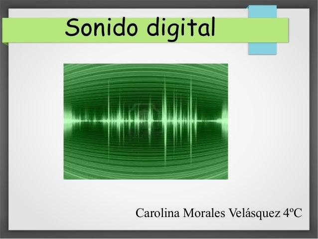 Sonido digital Carolina Morales Velásquez 4ºC