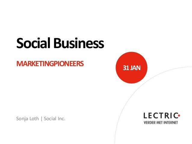 Social BusinessMARKETINGPIONEERS          31 JANSonja Loth | Social Inc.
