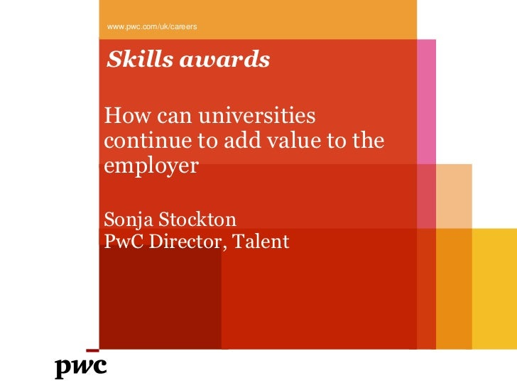 www.pwc.com/uk/careersSkills awardsHow can universitiescontinue to add value to theemployerSonja StocktonPwC Director, Tal...