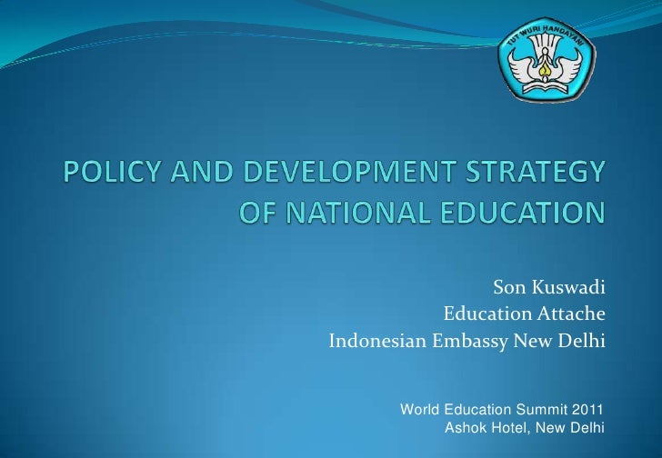 POLICY AND DEVELOPMENT STRATEGY OF NATIONAL EDUCATION<br />Son Kuswadi<br />Education Attache<br />Indonesian Embassy New ...