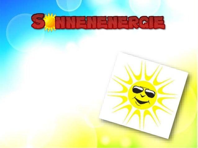 • Sonnenstrahlen liefern im Durchschnitt 1000 kWh/m² • Nutzbare Energie hängt von mehreren Faktoren ab: - durchschnittlich...