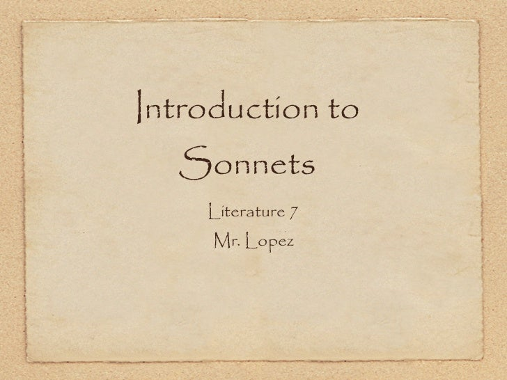Introduction to  Sonnets    Literature 7     Mr. Lopez