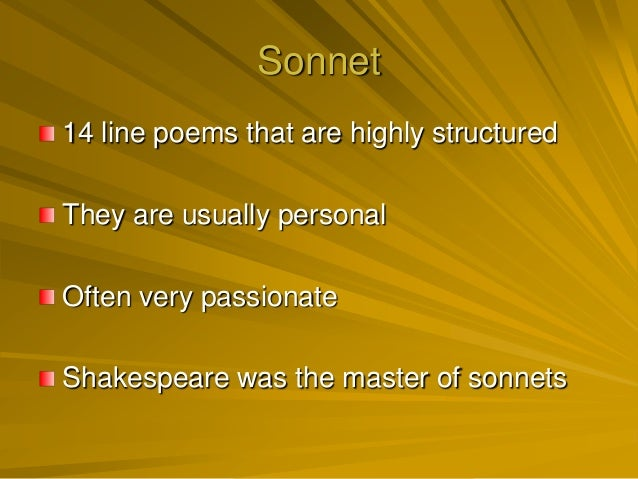 Sonnet14 line poems that are highly structuredThey are usually personalOften very passionateShakespeare was the master of ...