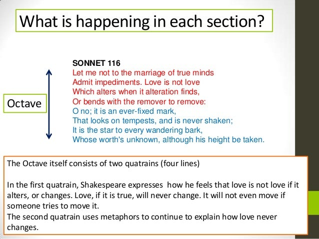 "sonnet 116 structure Shakespeare's ""sonnet 116"" can be a tough nut to crack between the antiquated language and the complicated metaphors, understanding the poem can be challenging to those unfamiliar with the."